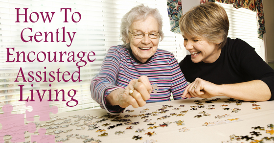 How To Gently Encourage Assisted Living