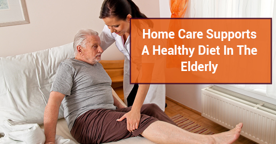 Home Care Supports A Healthy Diet In The Elderly