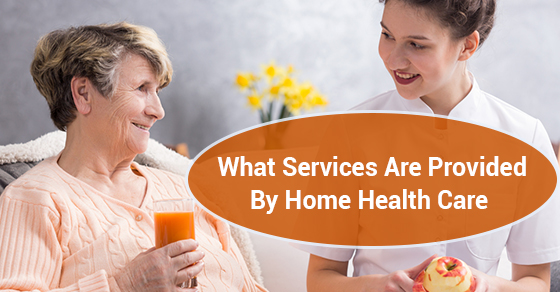 What Services Are Provided By Home Health Care