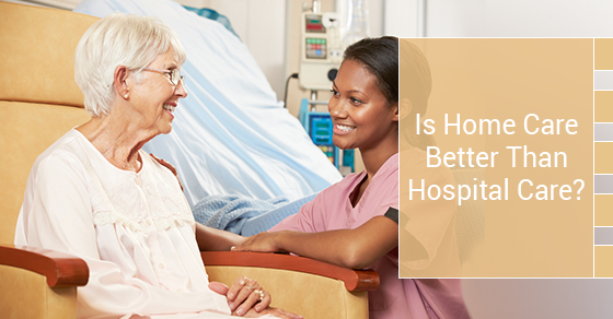 Is Home Care Better Than Hospital Care?