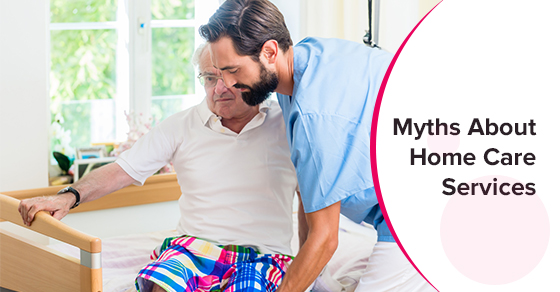Myths About Home Care Services