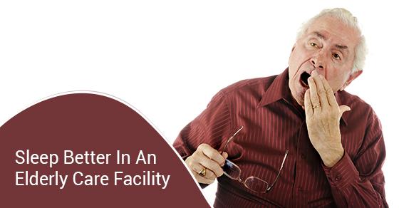 Sleep Better In An Elderly Care Facility