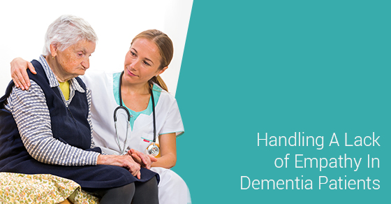 Handling A Lack of Empathy In Dementia Patients