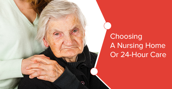 Choosing A Nursing Home Or 24-Hour Care