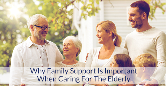 Why Family Support Is Important When Caring For The Elderly