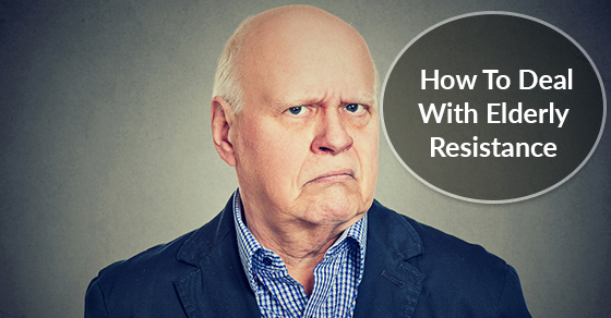 How To Deal With Elderly Resistance