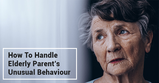 How To Handle Elderly Parent's Unusual Behaviour