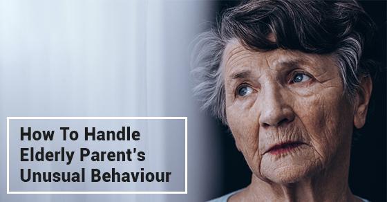 How To Handle Elderly Parent's Unusual Behaviour