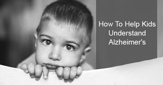 How To Help Kids Understand Alzheimer's