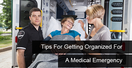 Tips For Getting Organized For A Medical Emergency