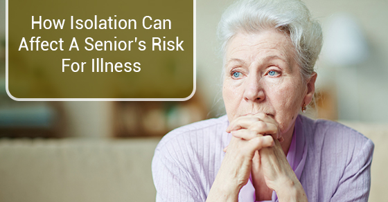 How Isolation Can Affect A Senior's Risk for Illness