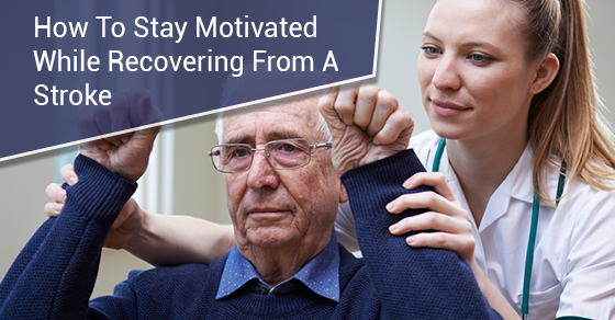 How To Stay Motivated While Recovering From A Stroke