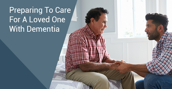 Preparing To Care For A Loved One With Dementia