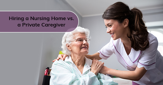 Hiring a Nursing Home vs. a Private Caregiver