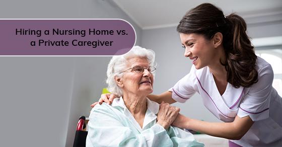Hiring a Nursing Home vs. a Private Caregiver
