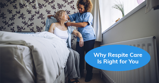 Why Respite Care Is Right for You